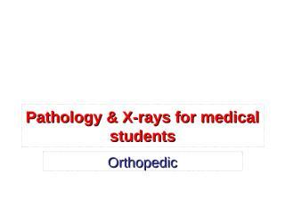 ORTHOPIDICS Pathology & X-rays .pps